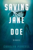 Saving Jane Doe: A Novel - Carolyn Purcell