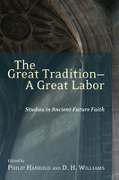 The Great Tradition-A Great Labor: Studies in Ancient-Future Faith - Various authors
