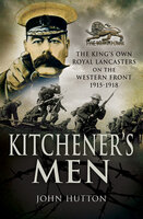 Kitchener's Men: The King's Own Royal Lancasters on the Western Front, 1915–1918 - John Hutton