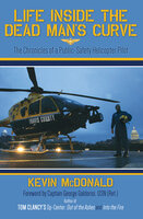 Life Inside the Dead Man's Curve: The Chronicles of a Public-Safety Helicopter Pilot - Kevin McDonald