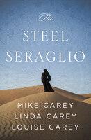 The Steel Seraglio - Mike Carey, Linda Carey, Louise Carey