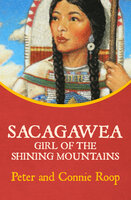 Sacagawea: Girl of the Shining Mountains - Peter Roop, Connie Roop