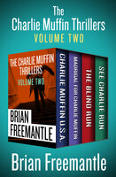 The Charlie Muffin Thrillers Volume Two: Charlie Muffin U.S.A., Madrigal for Charlie Muffin, The Blind Run, and See Charlie Run - Brian Freemantle