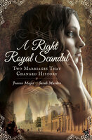 A Right Royal Scandal: Two Marriages That Changed History - Joanne Major, Sarah Murden