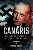Canaris: The Life and Death of Hitler's Spymaster - Michael Mueller