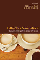 Coffee Shop Conversations: Evangelical Perspectives on Current Issues - Various Authors