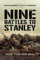 Nine Battles to Stanley - Nicholas van der Bijl
