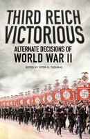 Third Reich Victorious: Alternative Decisions of World War II - Peter G. Tsouras