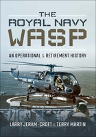 The Royal Navy Wasp: An Operational & Retirement History - Larry Jeram-Croft, Terry Martin