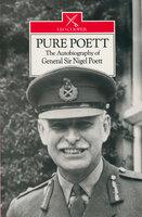 Pure Poett: The Autobiography of General Sir Nigel Poett - Nigel Poett