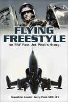 Flying Freestyle: An RAF Fast Jet Pilot's Story - Jerry Pook