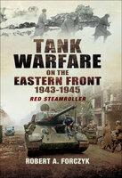 Tank Warfare on the Eastern Front, 1943–1945 - Robert Forczyk