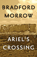 Ariel's Crossing - Bradford Morrow