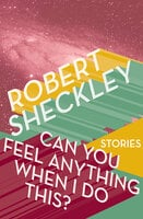 Can You Feel Anything When I Do This? - Stories - Robert Sheckley