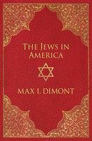 The Jews in America - Max I. Dimont