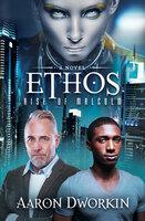 Ethos: A Novel - Aaron Dworkin
