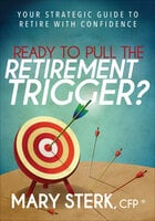 Ready to Pull the Retirement Trigger?: Your Strategic Guide to Retire With Confidence - Mary Sterk