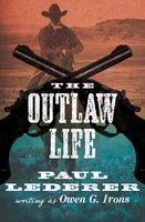 The Outlaw Life - Paul Lederer