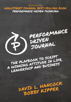 Performance-Driven Journal: The Playbook to Script a Winning Attitude in Life, Leadership and Business - David L. Hancock, Bobby Kipper