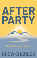 After Party: Finding the Path to Sobriety - Drew Charles