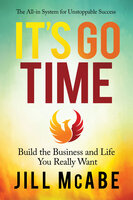 It's Go Time: Build the Business and Life You Really Want - Jill McAbe