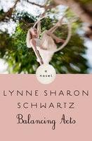 Balancing Acts - A Novel - Lynne Sharon Schwartz