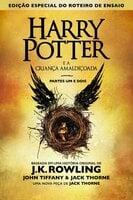 Harry Potter e a Criança Amaldiçoada, Partes Um e Dois (Edição Especial do Roteiro de Ensaio) - J.K. Rowling, Jack Thorne, John Tiffany