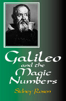 Galileo and the Magic Numbers - Sidney Rosen