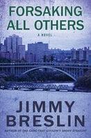 Forsaking All Others: A Novel - Jimmy Breslin