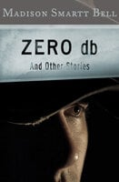 Zero db: And Other Stories - Madison Smartt Bell