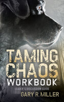 Taming Chaos Workbook: Leader's Discussion Guide - Gary R. Miller