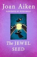 The Jewel Seed - Joan Aiken