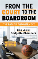 From the Court to the Boardroom: The Path to Empowerment - Lisa Leslie, Bridgette Chambers