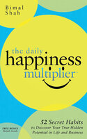 The Daily Happiness Multiplier: 52 Secret Habits to Discover Your True Hidden Potential in Life and Business - Bimal Shah