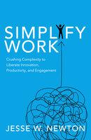 Simplify Work - Jesse W. Newton