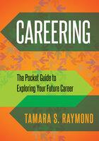 Careering: The Pocket Guide to Exploring Your Future Career - Tamara S. Raymond