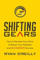 Shifting Gears: How to Harness Your Drive to Reach Your Potential and Accelerate Success - Ryan O'Reilly