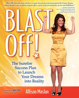 Blast Off!: The Surefire Success Plan to Launch Your Dreams into Reality - Allison Maslan