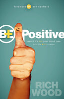 Be Positive: Even If It's Not Your Blood Type, Your Life Will Change - Rich Wood