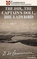 The Fox, The Captain's Doll, The Ladybird - D. H. Lawrence