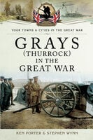 Grays (Thurrock) in the Great War - Stephen Wynn, Ken Porter