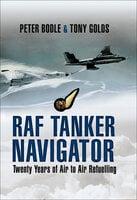 RAF Tanker Navigator: Twenty Years of Air to Air Refuelling