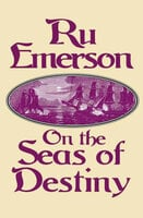 On the Seas of Destiny - Ru Emerson