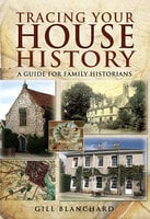 Tracing Your House History - Gill Blanchard