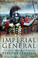 Imperial General: The Remarkable Career of Petellius Cerialis - Philip Matyszak