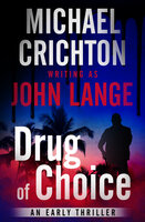 Drug of Choice: An Early Thriller - Michael Crichton, John Lange