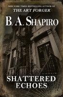 Shattered Echoes - B.A. Shapiro