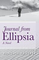 Journal from Ellipsia: A Novel - Hortense Calisher