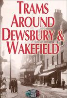 Trams Around Dewsbury & Wakefield - Norman Ellis