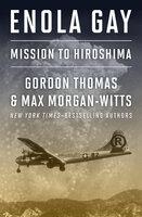 Enola Gay: Mission to Hiroshima - Gordon Thomas, Max Morgan-Witts